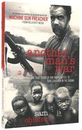 Another Mans War; The True Story of One Mans Battle to Save Children in the Sudan