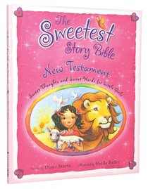 The Sweetest Story Bible: New Testament