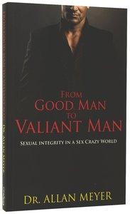 From Good Man to Valiant Man
