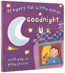 Goodnight (Prayers For Little Hands Series)