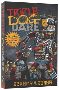 Triple Dog Dare a Year of Dynamis Devotions For Boys