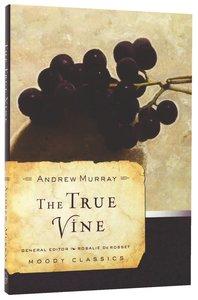 The True Vine (Moody Classic Series)