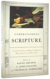 Understanding Scripture: An Overview of the Bibles Origin, Reliability, and Meaning