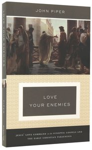 Love Your Enemies: Jesus Love Command in the Synoptic Gospels and the Early Christian Paraenesis
