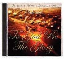 Ultimate Hymns Collection: To God Be the Glory