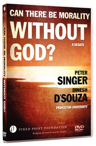 Dsouza / Singer Debate: Can There Be Morality Without God? (Fixed Point Foundation Films Series)