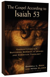 Gospel According To Isaiah 53, The: Encountering The Suffering Servant In Jewish And Christian Theology