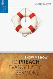 Preach Evangelistic Sermons (Show Me How To Series)