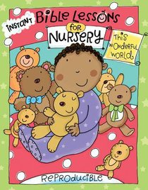Instant Bible Lessons Nursery: This Wonderful World