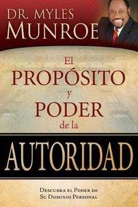 El Proposito Y Poder De La Autoridad (The Purpose And Power Of Authority)