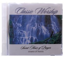 Sweet Hour of Prayer - Hymns of Prayer (Classic Worship Series)