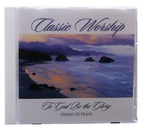 To God Be the Glory - Hymns of Praise (Classic Worship Series)