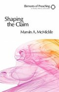 Shaping the Claim (Elements Of Preaching Series)