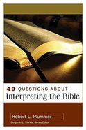 40 Questions About Interpreting the Bible (Questions & Answers Series)