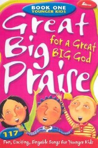 Great Big Praise For a Great Big God, Book One For Younger Kids