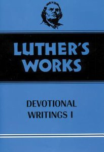 Devotional Writings 1 (#42 in Luthers Works Series)