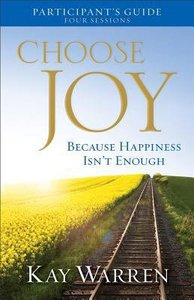 Choose Joy: Because Happiness Isnt Enough (A Four-Session Study Guide) (Participants Guide)
