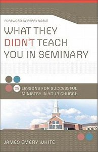 What They Didnt Teach You in Seminary:25 Lessons For Successful Ministy in Your Church