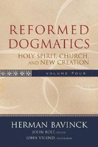 Holy Spirit, Church and New Creation (#4 in Reformed Dogmatics Series)