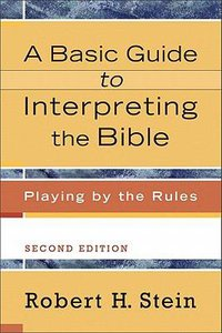 Basic Guide to Interpreting the Bible: Playing By the Rules (2nd Edition)