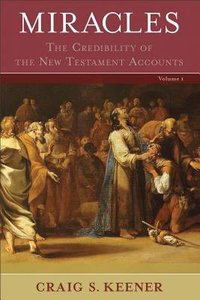 Miracles: The Credibility of the New Testament Accounts (2 Volumes)