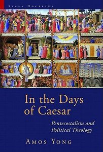 In the Days of Caesar: Pentecostalism and Political Theology (Sacra Doctrina: Christian Theology For A Post Modern Age Series)