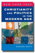 Christianity and Politics in the Modern Age (Scm Core Texts Series)