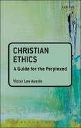 Christian Ethics (Guides For The Perplexed Series)