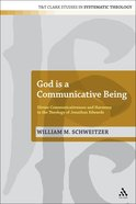 God is a Communicative Being (T&t Clark Studies In Systematic Theology Series)
