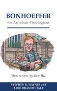 Bonhoeffer For Armchair Theologians (Armchair Theologians Series)