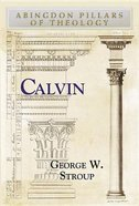 Calvin (Abingdon Pillars Of Theology Series)