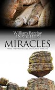 Miracles (William Barclay Insights Series)