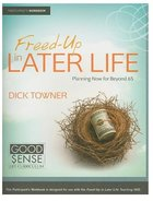 Freed-Up in Later-Life Participants Guide (Good Sense Life Curriculum Series)