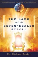 The Lamb and the Seven-Sealed Scroll (Understanding The Book Of Revelation Series)