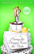 Always the Designer Never the Bride (#03 in Emma Rae Creation Series)
