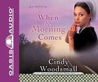 When the Morning Comes (Unabridged, 9 CDS) (#02 in Sisters Of The Quilt Audiobook Series)