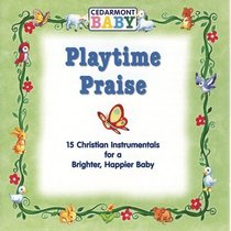 Playtime Praise (Cedarmont Baby Series)