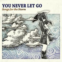 Never Let Go: Songs For the Storm Double CD