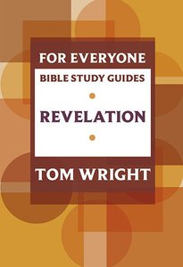 Revelation (N.t Wright For Everyone Bible Study Guide Series)