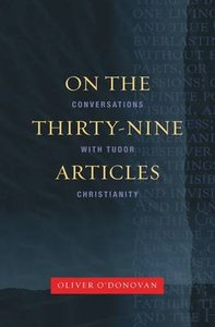 On the Thirty-Nine Articles: A Conversation With Tudor Christianity (New Edition)