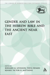 Gender and Law in the Hebrew Bible and the Ancient Near East (Library Of Hebrew Bible/old Testament Studies Series)