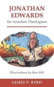 Jonathan Edwards For Armchair Theologians (Armchair Theologians Series)