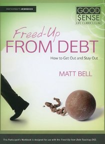 Freed-Up From Debt Participants Guide (Good Sense Life Curriculum Series)