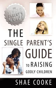 The Single Parents Guide to Raising Godly Children