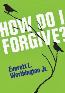 How Do I Forgive?