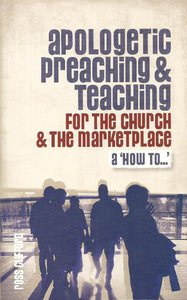 Apologetic Preaching and Teaching For the Church and the Marketplace