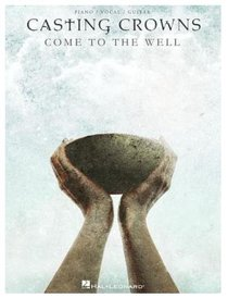 Casting Crowns: Come to the Well (Music Book)