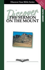 The Sermon on the Mount (Leader Guide, 8 Sessions, Intermediate) (Discover Your Bible Series)