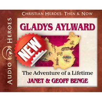 The Gladys Aylward - Adventure of a Lifetime (Unabridged, 4cds) (Christian Heroes Then & Now Audio Series)