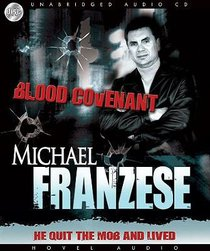 Blood Covenant: The Michael Franzese Story...He Quit the Mob and Lived (Unabridged, 5 Cds)
